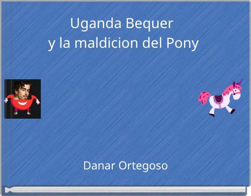 Uganda Bequer y la maldicion del Pony