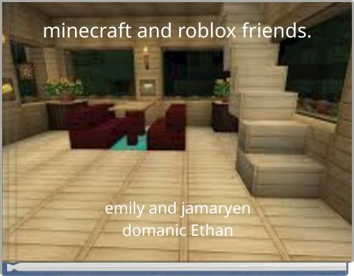 minecraft and roblox friends.