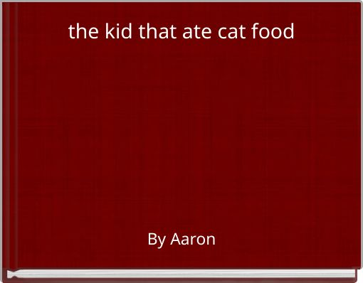 the kid that ate cat food