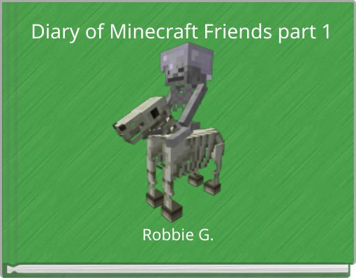 Diary of Minecraft Friends part 1