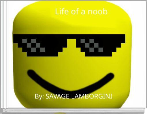 Life of a noob