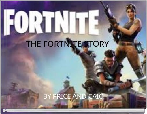 THE FORTNITE STORY
