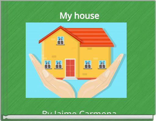 My houseBy Jaime Carmona