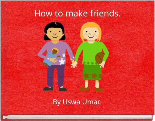 How to make friends.