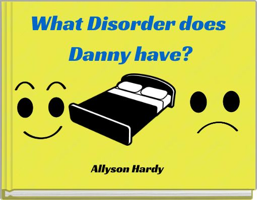 What Disorder does Danny have?