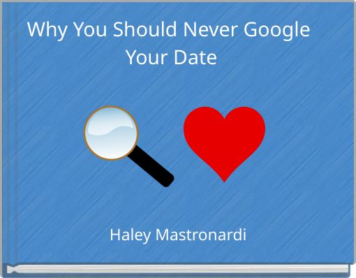 Why You Should Never Google Your Date