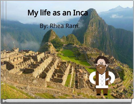My life as an Inca