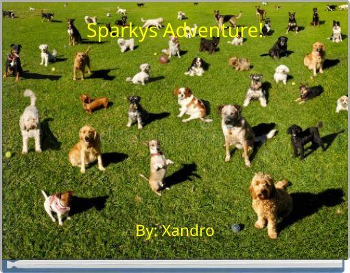 Sparkys Adventure!