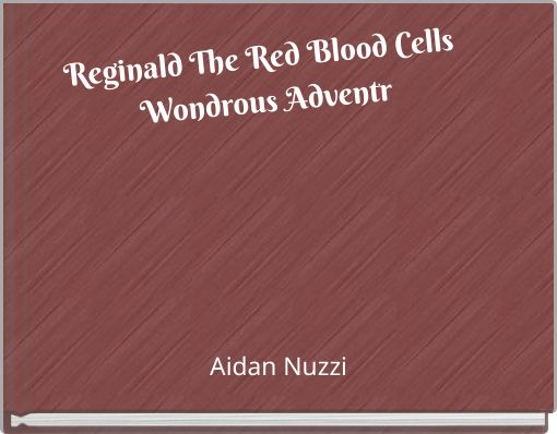 Reginald The Red Blood Cells Wondrous Adventr