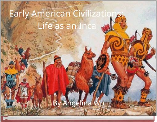 Early American Civilizations: Life as an Inca