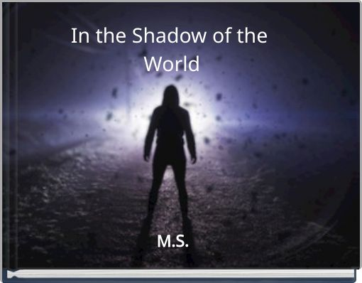 In the Shadow of the World