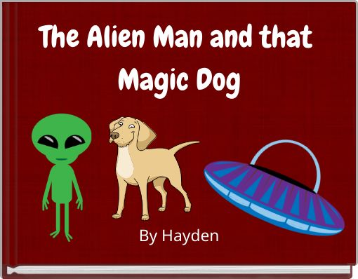 The Alien Man and that Magic Dog