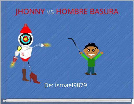 JHONNY vs HOMBRE BASURA