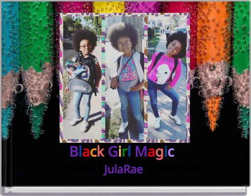 Black Girl Magic By Julie Carrasquilla