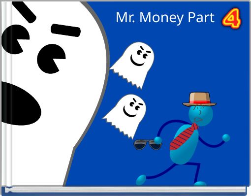 Mr. Money Part four