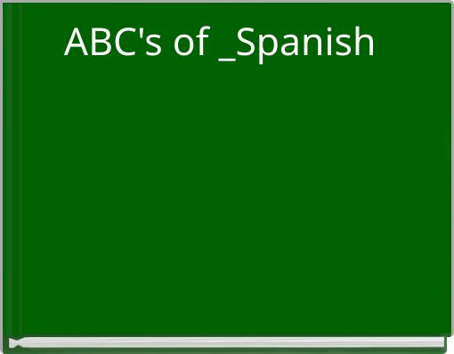 ABC's of _Spanish ____________