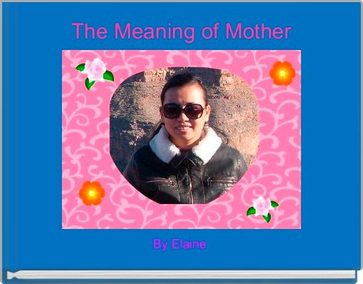 The Meaning of Mother