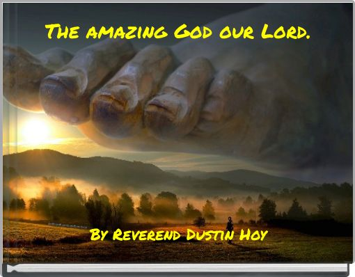 The amazing God our Lord.