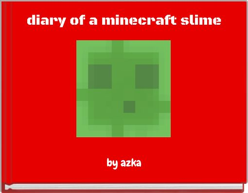 diary of a minecraft slime