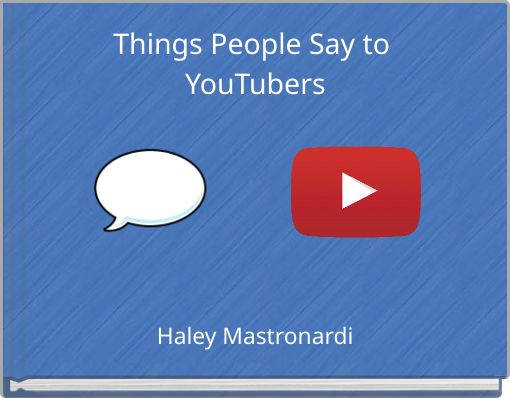 Things People Say to YouTubers