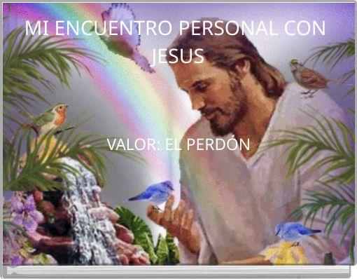 MI ENCUENTRO PERSONAL CON JESUS
