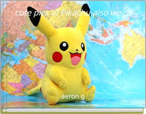 cute pics of Pikachu also weird