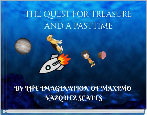 THE QUEST FOR TREASURE AND A  PASTTIME