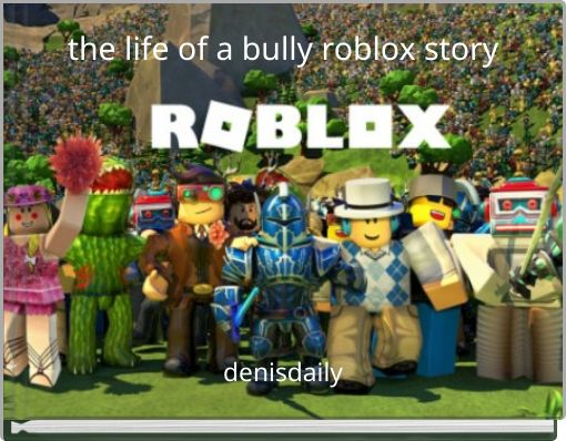 the life of a bully roblox story