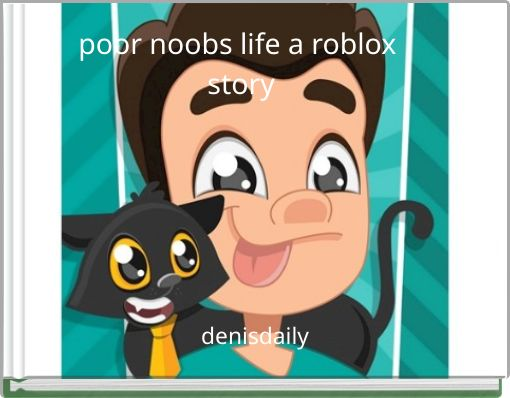 poor noobs life a roblox story