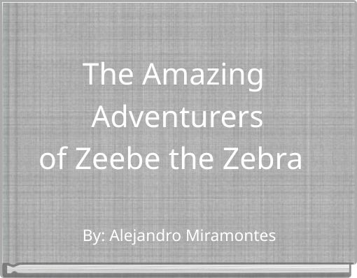The Amazing Adventurersof Zeebe the Zebra