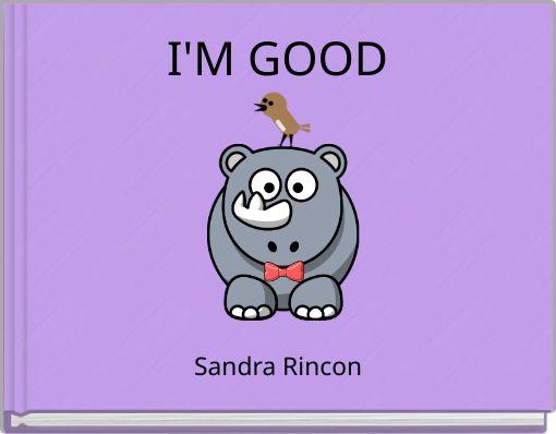 I'M GOOD