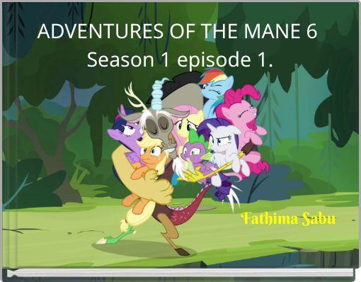 ADVENTURES OF THE MANE 6 Season 1 episode 1.
