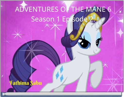 ADVENTURES OF THE MANE 6Season 1 Episode 2.