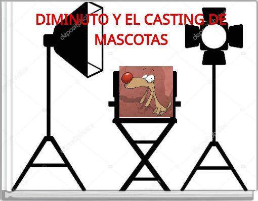 DIMINUTO Y EL CASTING DE MASCOTAS