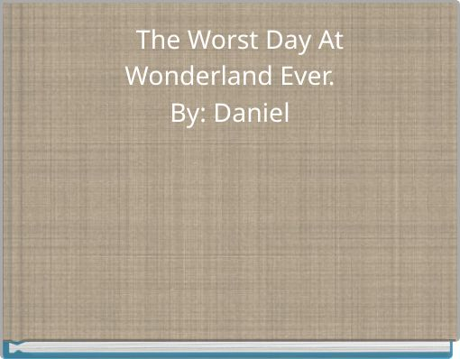 The Worst Day At Wonderland Ever.By: Daniel