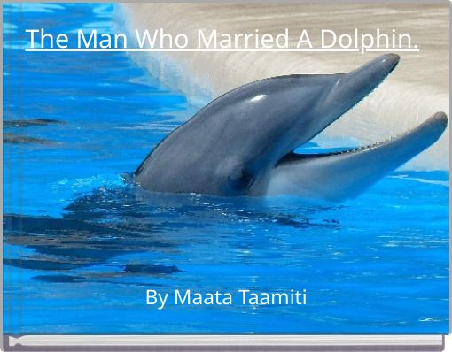 The Man Who Married A Dolphin.