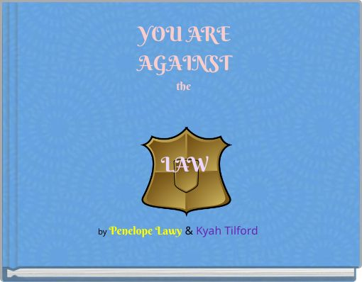 YOU                 ARE AGAINST the LAW