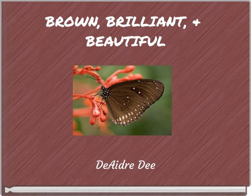 BROWN, BRILLIANT, & BEAUTIFUL