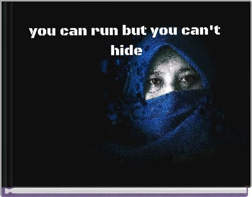 you can run but  you can't hide