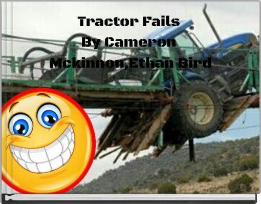 Tractor Fails By Cameron Mckinnon,Ethan Bird