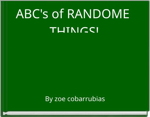 ABC's of RANDOME THINGS!