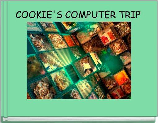 COOKIE'S COMPUTER TRIP