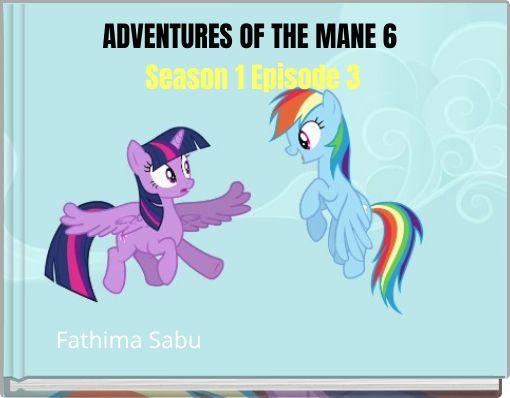 ADVENTURES OF THE MANE 6 Season 1 Episode 3