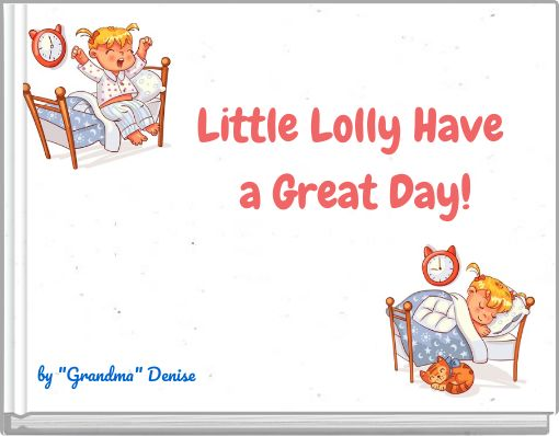 Little Lolly Have a Great Day!