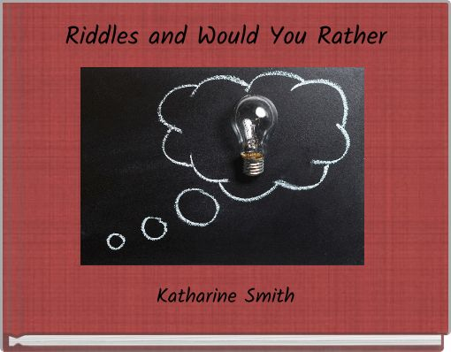 Riddles and Would You Rather