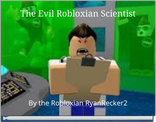 The Evil Robloxian Scientist