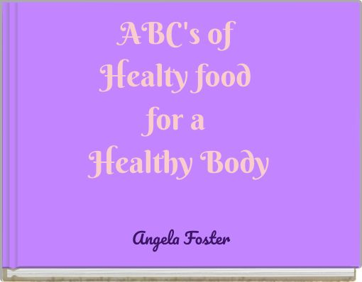 ABC's of  Healty food for a Healthy Body
