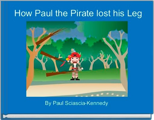 How Paul the Pirate lost his Leg