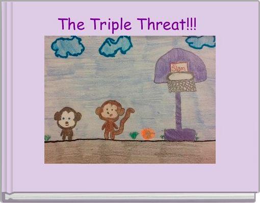 The Triple Threat!!!