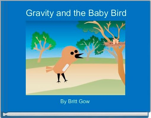 Gravity and the Baby Bird